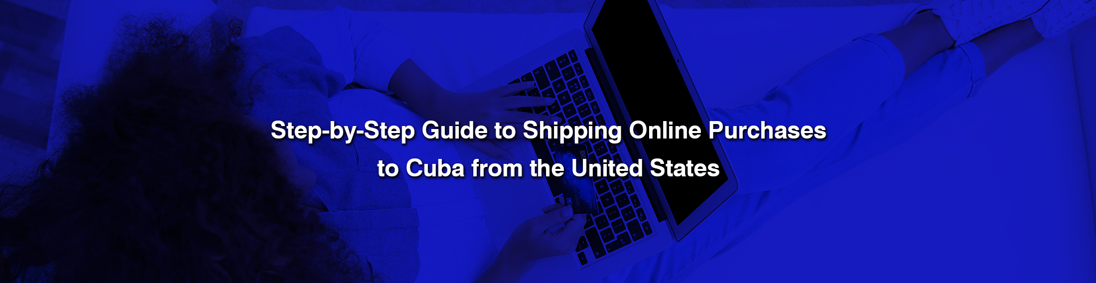 Step by Step Guide to Shipping Online Purchases to Cuba from US